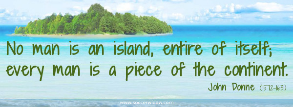Teamwork Quote: No man is an island entire of itself; every man is a piece of the continent - John Donne
