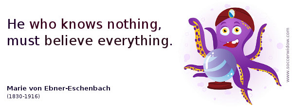 Ignorance Quote: He who knows nothing, must believe everything - Marie von Ebner-Eschenbach