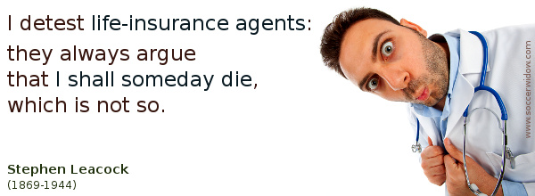 Insurance Quote: I detest life-insurance agents - Stephen Leacock