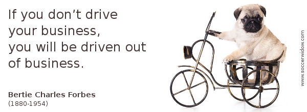 Business Quote: If you don't drive your business, you will be driven out of business - Bertie Forbes