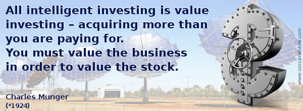 Stock Market Quote: Intelligent investing is value investing. You must value the business in order to value the stock - Charles Munger
