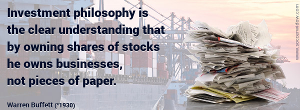 Stock Market Quote: Investment philosophy is the clear understanding that by owning shares of stocks he owns businesses, not pieces of paper - Warren Buffett