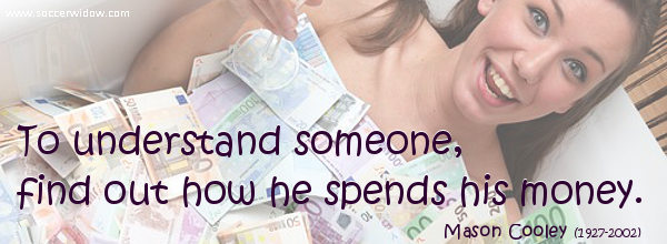 Money Quote: To understand someone, find out how he spends his money - Mason Cooley