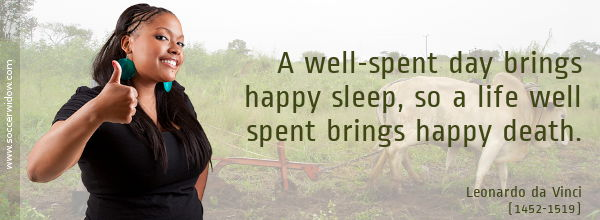 Life Quote: A well-spent day brings happy sleep, so a life well spent brings happy death - Leonardo da Vinci