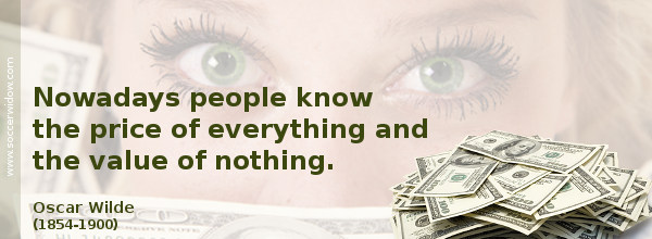 Value Quote: Nowadays people know the price of everything and the value of nothing - Oscar Wilde