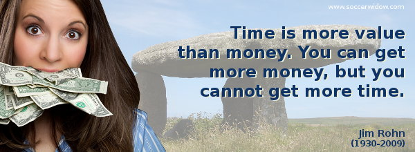 Value Quote: Time is more value than money. You can get more money, but you cannot get more time - Jim Rohn