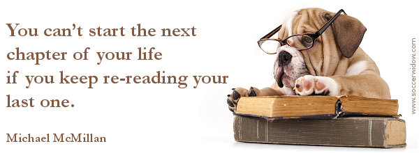 Moving on Quote: You can't start the next chapter of your life - Michael McMillan