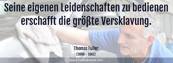 Disziplin Zitat: Seine eigenen Leidenschaften zu bedienen erschafft die größte Versklavung - Thomas Fuller