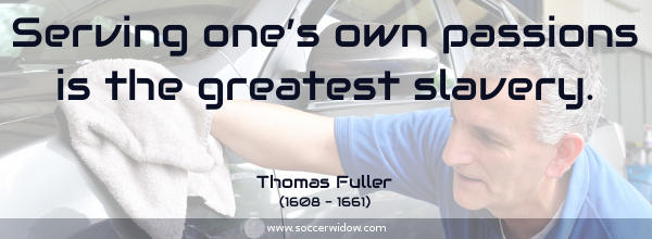 Discipline quote: Serving one's own passions is the greatest slavery - Thomas Fuller