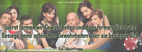 Selbstdisziplin Zitat: Zuerst formen wir Gewohnheiten und dann formen diese uns. Besiege deine schlechten Gewohnheiten oder sie besiegen dich - Rob Gilbert