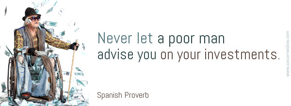 Investment Quote: Never let a poor man advise you on your investments - Spanish Proverb