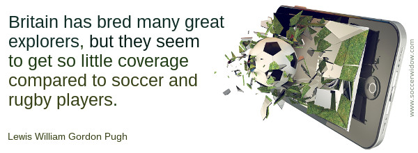 A soccer ball bursts through the screen of a smart phone - Soccer Quote: Britain has bred many great explorers, but they seem to get so little coverage compared to soccer players - Lewis William Gordon Pugh