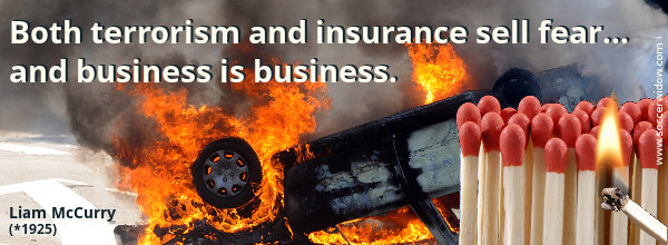 Insurance Quote: Both terrorism and insurance sell fear - and business is business - Liam McCurry
