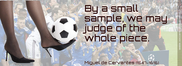 Statistics Quotes: By a small sample, we may judge of the whole piece - Miguel de Cervantes