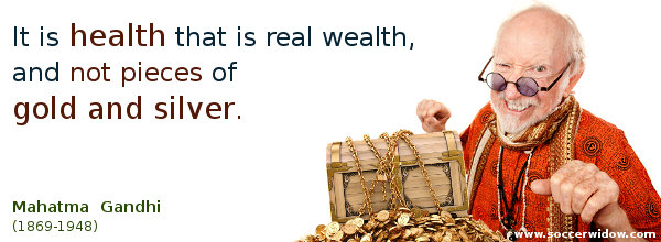 Health Quote: Health is real wealth, not pieces of gold and silver – Mahatma Gandhi