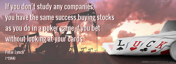 Stock Market Quote: If you don't study any companies, you have the same success buying stocks as you do in a poker game if you bet without looking at your cards - Peter Lynch