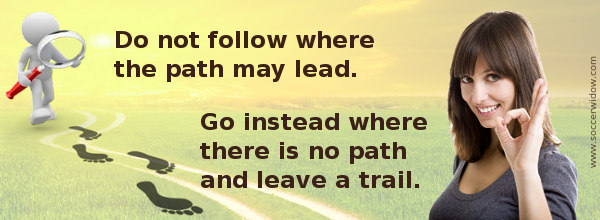 Leadership quote: Do not follow where the path may lead. Go instead where there is no path and leave a trail.