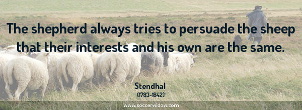 Thinking quotes: The shepherd always tries to persuade the sheep that their interests and his own are the same - Stendhal