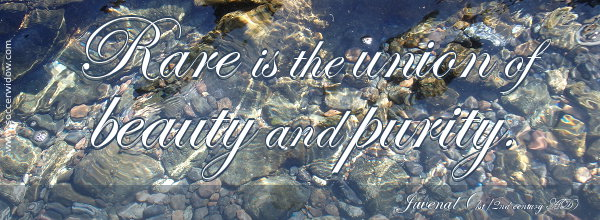 Rare is the union of beauty and purity - Juvenal