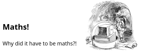 Cartoon: Maths! Why did it have to be maths?!